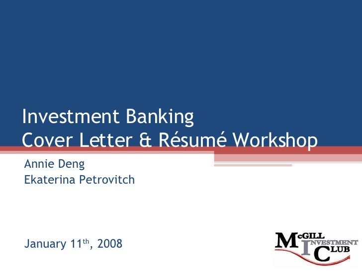 Investment Banking Cover Letter & Résumé Workshop Annie Deng Ekaterina Petrovitch January 11 th , 2008