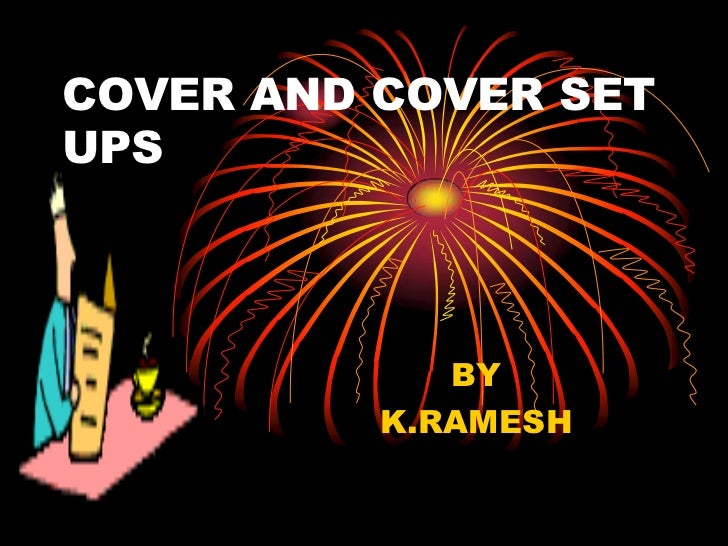 COVER AND COVER SETUPS             BY          K.RAMESH