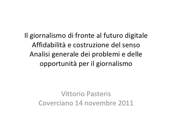Il giornalismo di fronte al futuro digitale Affidabilità e costruzione del senso Analisi generale dei problemi e delle opp...