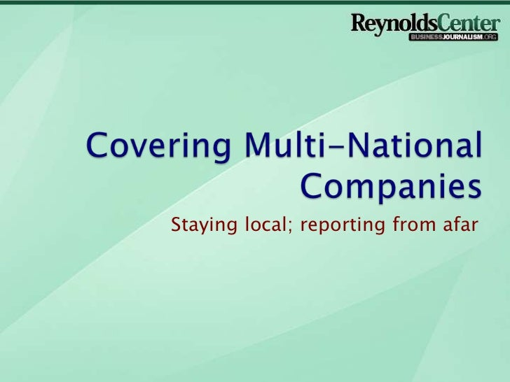 Covering Multi-National Companies <br />Staying local; reporting from afar<br />
