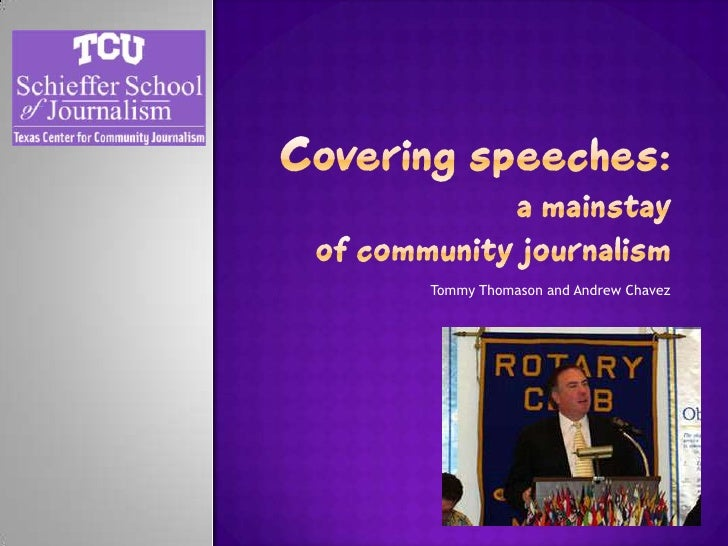 Covering speeches:a mainstay of community journalism<br />Tommy Thomason and Andrew Chavez<br />