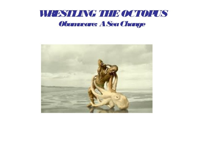 W RESTLING THE OCTOP US Obam acare: A Sea Change