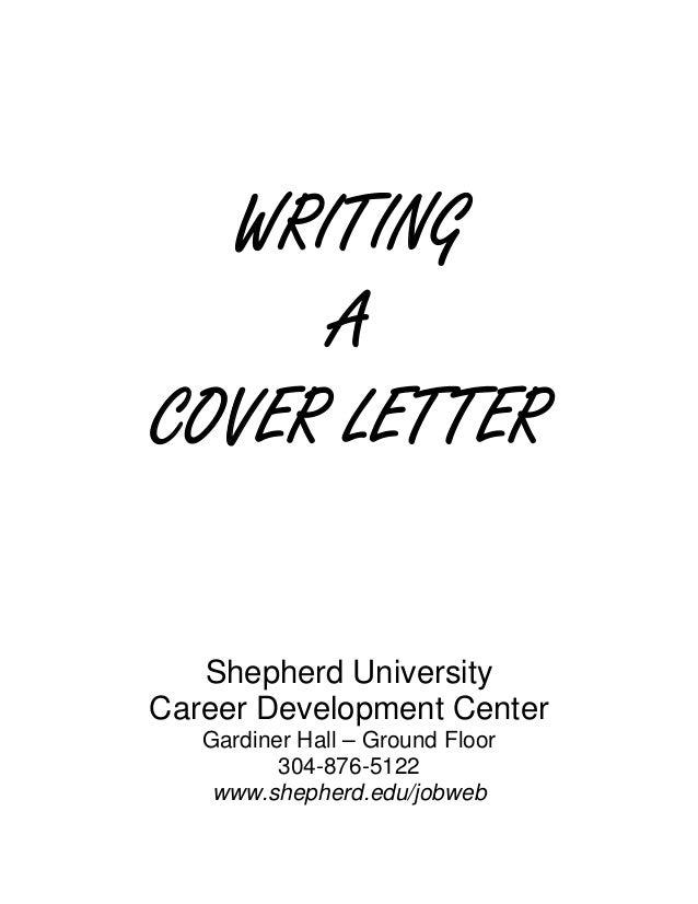 WRITING     ACOVER LETTER   Shepherd UniversityCareer Development Center   Gardiner Hall – Ground Floor          304-876-5...