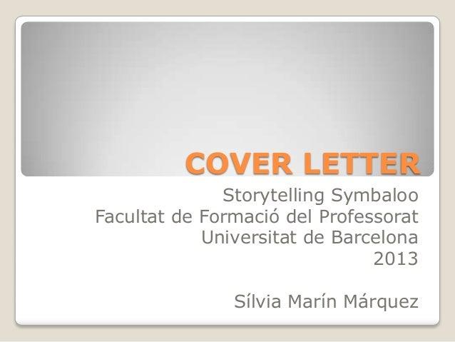 COVER LETTERStorytelling SymbalooFacultat de Formació del ProfessoratUniversitat de Barcelona2013Sílvia Marín Márquez