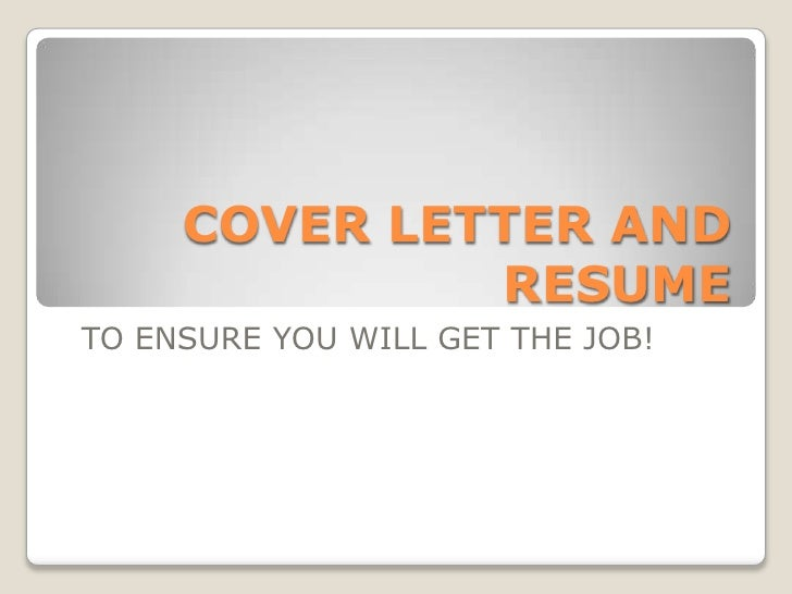 COVER LETTER AND              RESUMETO ENSURE YOU WILL GET THE JOB!