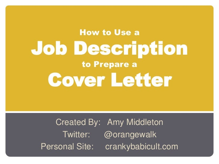 How to Use a  Job Description          to Prepare a   Cover Letter     Created By: Amy Middleton      Twitter:  @orangewal...