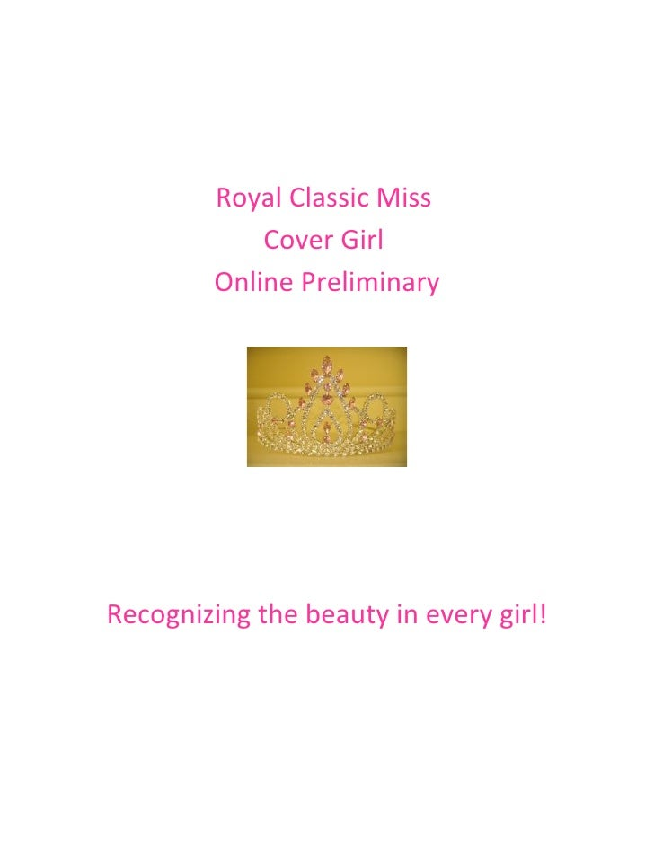Royal Classic Miss             Cover Girl         Online PreliminaryRecognizing the beauty in every girl!