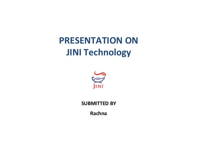 PRESENTATION ON JINI Technology  SUBMITTED BY Rachna