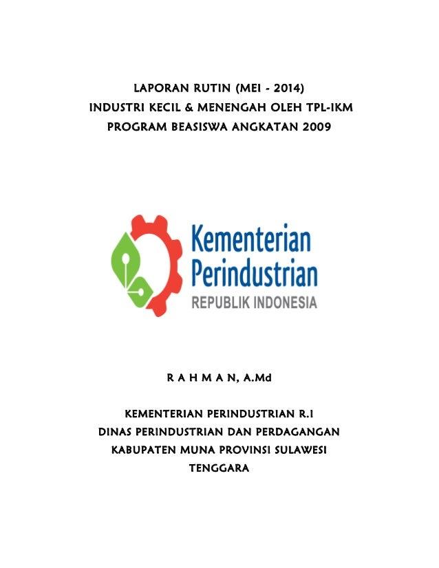 LAPORAN RUTIN (MEI - 2014) INDUSTRI KECIL & MENENGAH OLEH TPL-IKM PROGRAM BEASISWA ANGKATAN 2009 R A H M A N, A.Md KEMENTE...