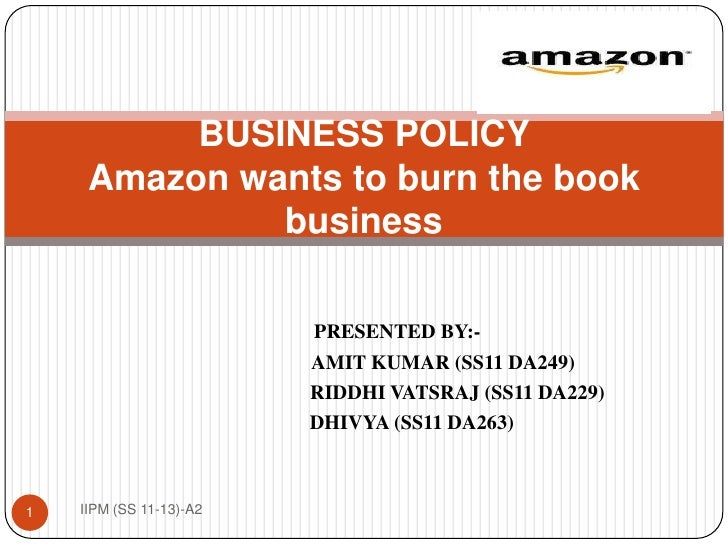 BUSINESS POLICY     Amazon wants to burn the book              business                         PRESENTED BY:-            ...