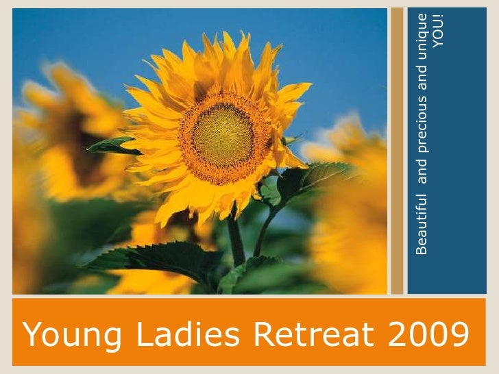 Young Ladies Retreat 2009<br />Beautiful  and precious and unique YOU!      <br />