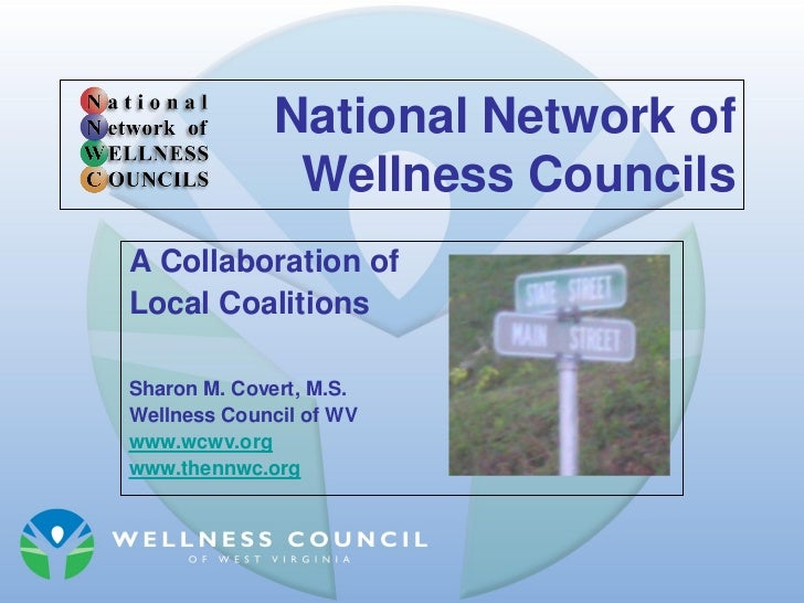 National Network of              Wellness CouncilsA Collaboration ofLocal CoalitionsSharon M. Covert, M.S.Wellness Council...