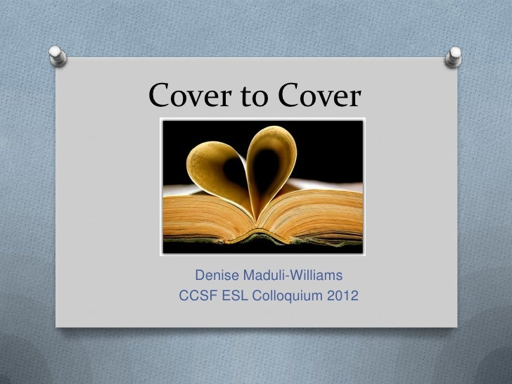 Cover to Cover    Denise Maduli-Williams  CCSF ESL Colloquium 2012