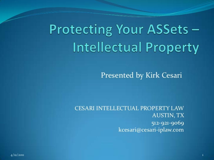 Protecting Your ASSets – Intellectual Property<br />Presented by Kirk Cesari<br />CESARI INTELLECTUAL PROPERTY LAW<br />AU...