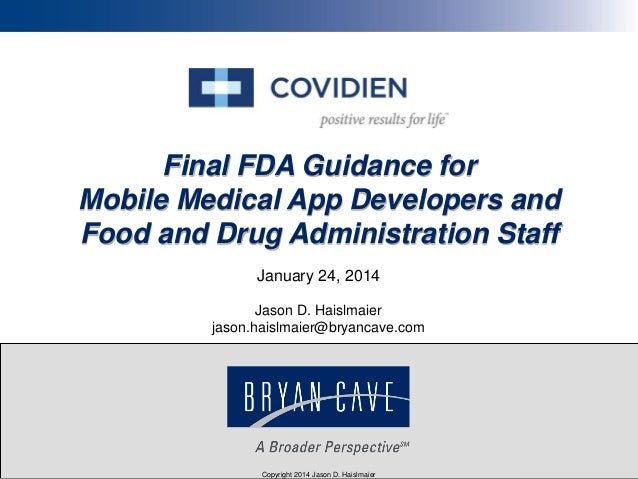 Final FDA Guidance for Mobile Medical App Developers and Food and Drug Administration Staff January 24, 2014 Jason D. Hais...