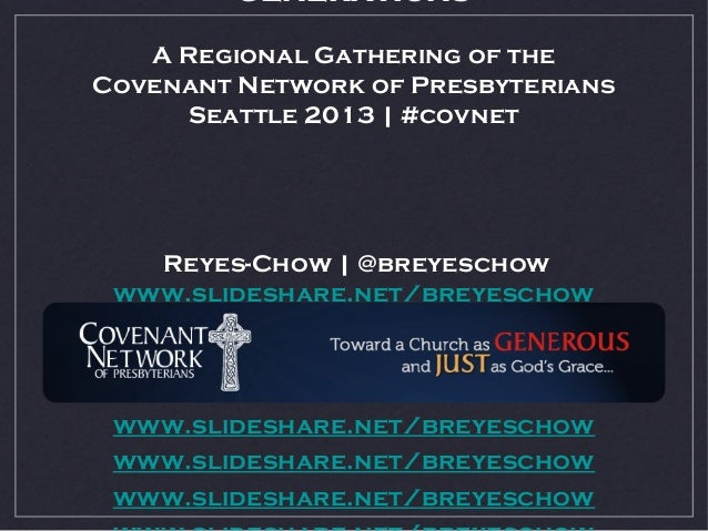 generations   A Regional Gathering of theCovenant Network of Presbyterians     Seattle 2013 | #covnet   Reyes-Chow | @brey...