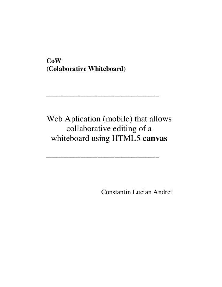 CoW(Colaborative Whiteboard)_________________________________Web Aplication (mobile) that allows     collaborative editing...