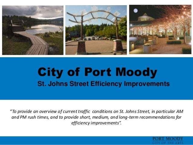 """City of Port Moody St. Johns Street Efficiency Improvements """"To provide an overview of current traffic conditions on St. J..."""
