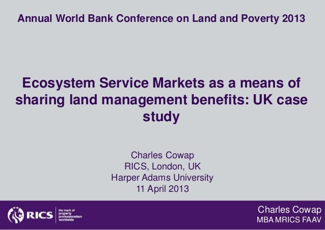 Annual World Bank Conference on Land and Poverty 2013 Ecosystem Service Markets as a means ofsharing land management benef...