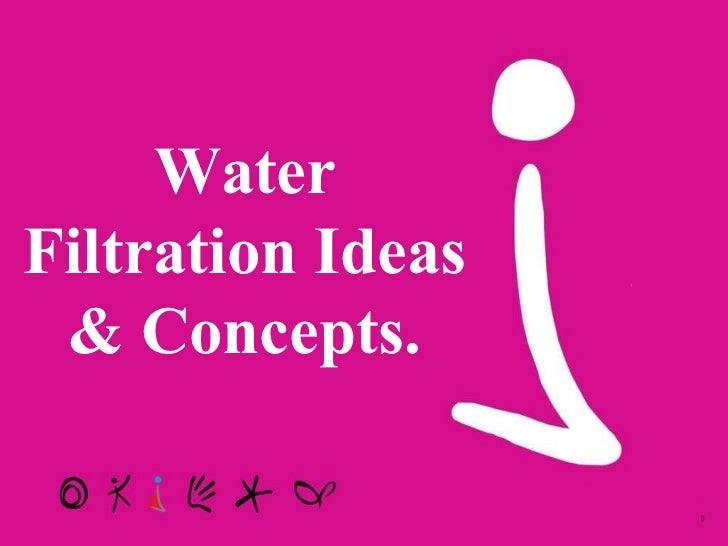 Water Filtration Ideas & Concepts.