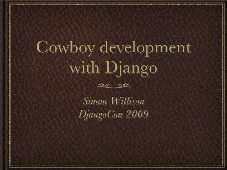 Cowboy development    with Django      Simon Willison     DjangoCon 2009