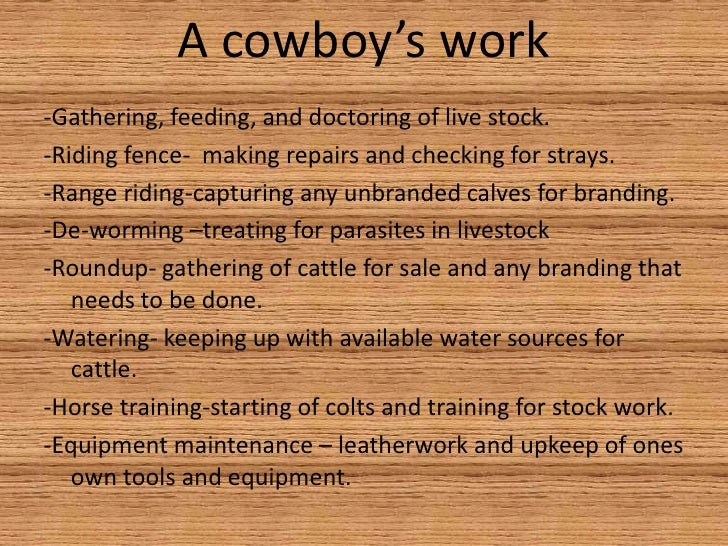 the life of a cowboy John r erickson, author of 70 hank the cowdog books and other ranch-based stories, knows his subject matter he was a working cowboy and ranch manager in texas and oklahoma.