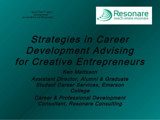Strategies in Career Development Advising for Creative Entrepreneurs Ken Mattsson Assistant Director, Alumni & Graduate St...