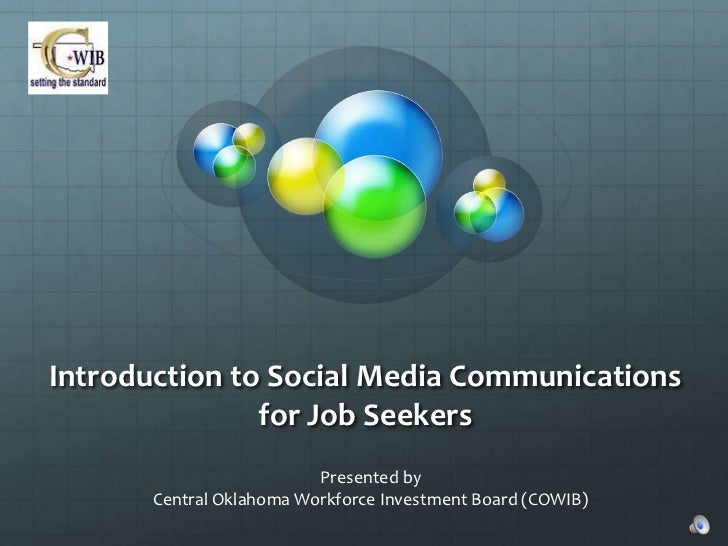 Introduction to Social Media Communications               for Job Seekers                          Presented by       Cent...