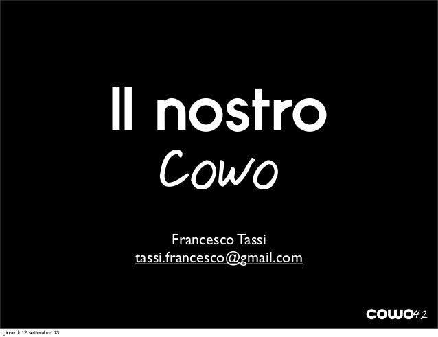 Francesco Tassi tassi.francesco@gmail.com Il nostro Cowo giovedì 12 settembre 13