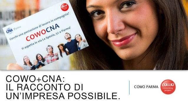 COWO+CNA: IL RACCONTO DI UN'IMPRESA POSSIBILE. COWO PARMA