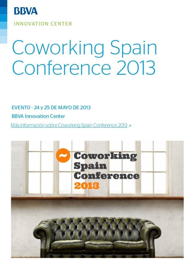 Coworking SpainConference 2013BBVA Innovation CenterEVENTO - 24 y 25 DE MAYO DE 2013Más información sobre Coworking Spain ...