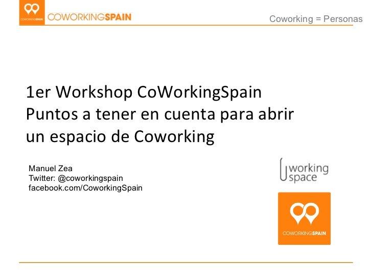 Coworking = Personas1er Workshop CoWorkingSpain Puntos a tener en cuenta para abrir un espacio de...