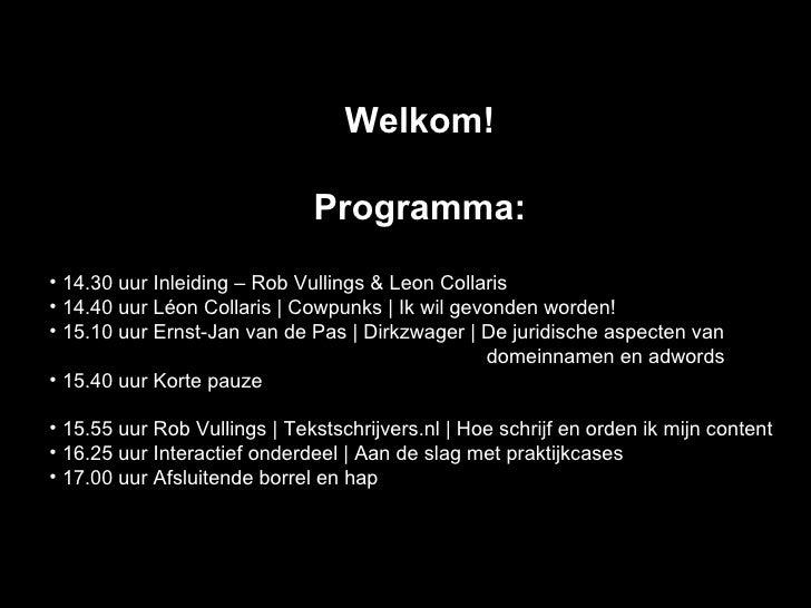 <ul><li>Welkom! </li></ul><ul><li>Programma: </li></ul><ul><li>14.30 uur Inleiding –Rob Vullings & Leon Collaris  </li><...