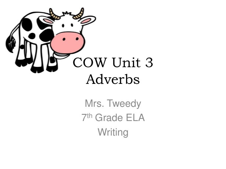 COW Unit 3 Adverbs  Mrs. Tweedy 7th Grade ELA     Writing