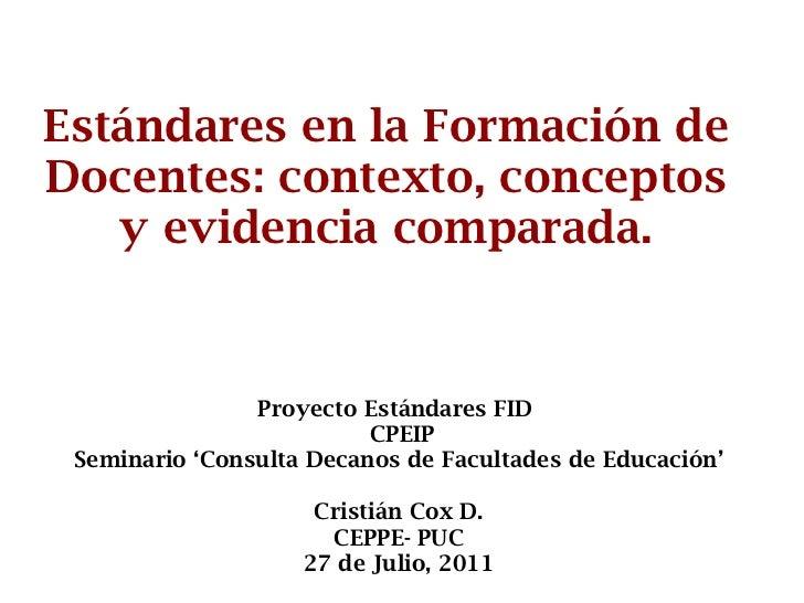 Estándares en la Formación de Docentes: contexto, conceptos y evidencia comparada. Proyecto Estándares FID  CPEIP Seminari...