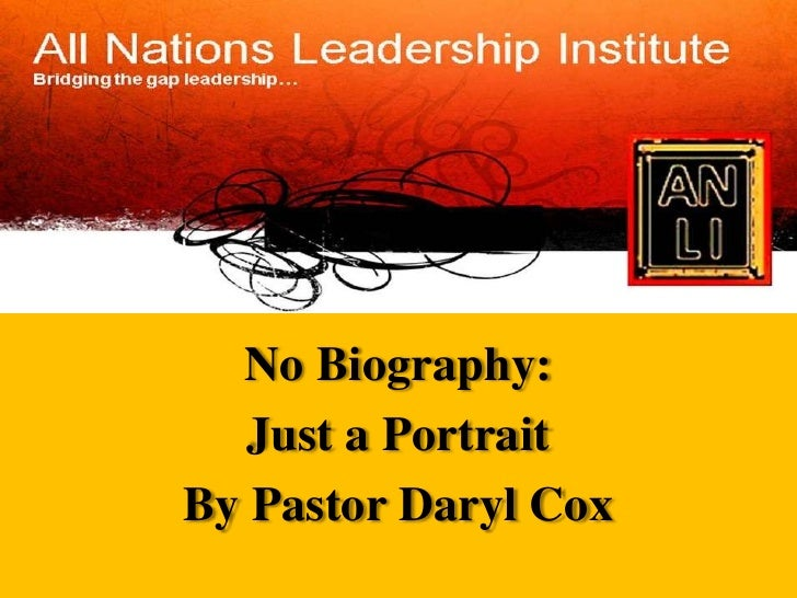 The<br />No Biography:     <br />Just a Portrait<br />By Pastor Daryl Cox<br />