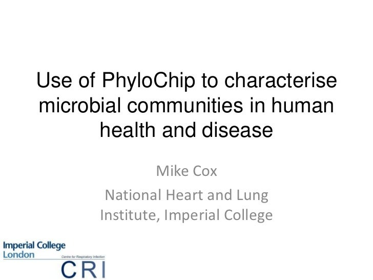 Use of PhyloChip to characterise microbial communities in human health and disease<br />Mike Cox<br />National Heart and L...