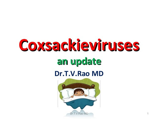 CoxsackievirusesCoxsackieviruses an updatean update Dr.T.V.Rao MD Dr.T.V.Rao MD 1