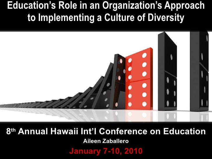 Education's Role in an Organization's Approach to Implementing a Culture of Diversity 8 th  Annual Hawaii Int'l Conference...