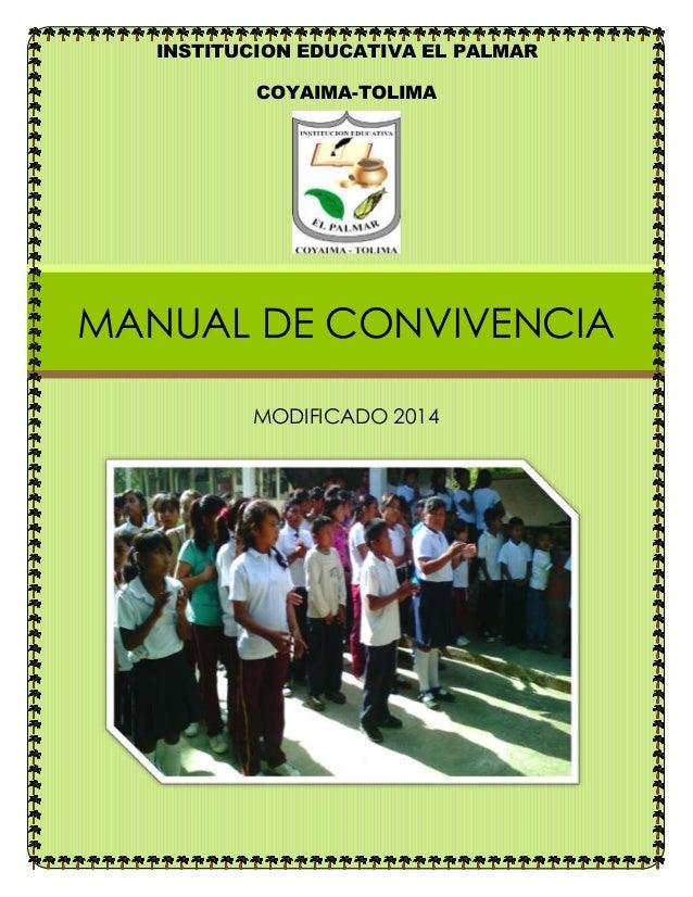 INSTITUCION EDUCATIVA EL PALMAR  COYAIMA-TOLIMA  MANUAL DE CONVIVENCIA  MODIFICADO 2014