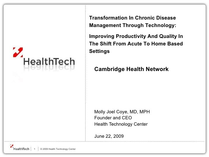 Cambridge Health Network   Molly Joel Coye, MD, MPH Founder and CEO Health Technology Center   June 22, 2009 Transformatio...