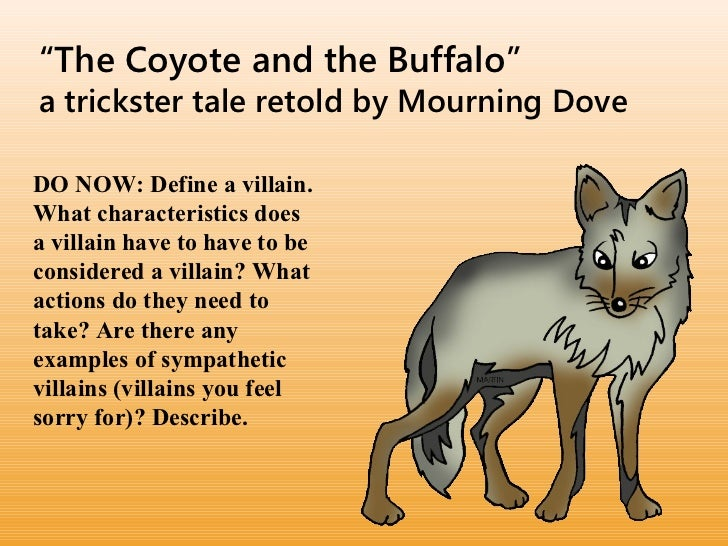 """The Coyote and the Buffalo""a trickster tale retold by Mourning DoveDO NOW: Define a villain.What characteristics doesa vi..."