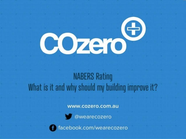 NABERS Rating What is it and why should my building improve it? www.cozero.com.au @wearecozero facebook.com/wearecozero