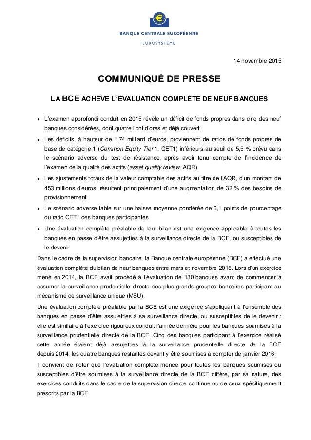 14 novembre 2015 COMMUNIQUÉ DE PRESSE LA BCE ACHÈVE L'ÉVALUATION COMPLÈTE DE NEUF BANQUES ● L'examen approfondi conduit en...