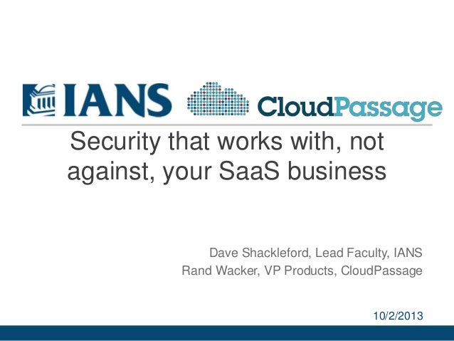 Security that works with, not against, your SaaS business Dave Shackleford, Lead Faculty, IANS Rand Wacker, VP Products, C...