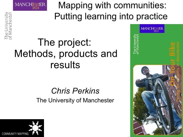 Mapping with communities: Putting learning into practice   <ul><ul><li>Chris Perkins </li></ul></ul><ul><ul><li>The Univer...