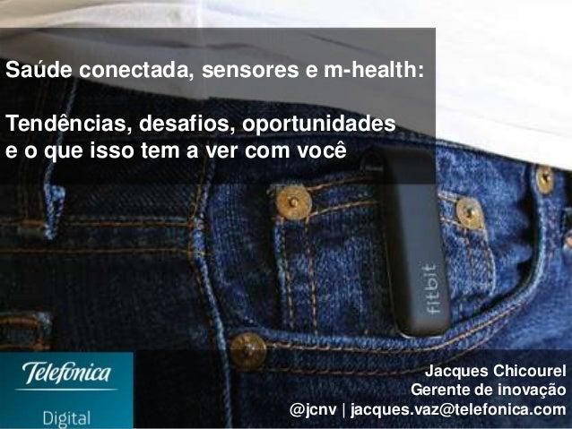 Tendências e oportunidades Saúde conectada, sensores e m-health: Tendências, desafios, oportunidades e o que isso tem a ve...