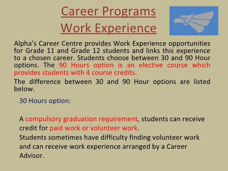 Career Programs              Work ExperienceAlpha's Career Centre provides Work Experience opportunitiesfor Grade 11 and G...