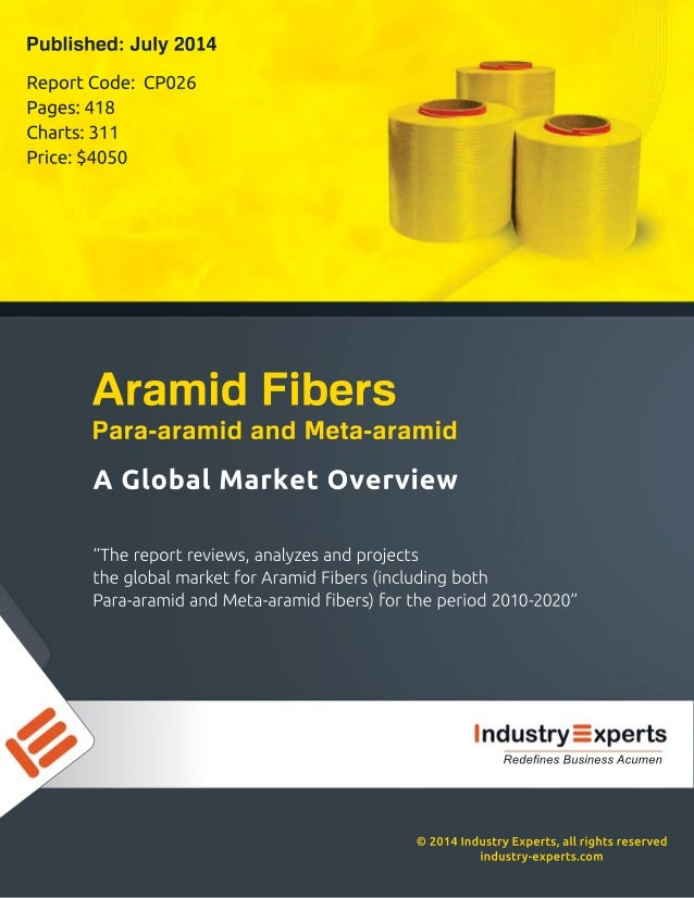 "©2014IndustryExperts,allrightsreserved industry-experts.com ""Thereportreviews,analyzesandprojects theglobalmarketforAramid..."