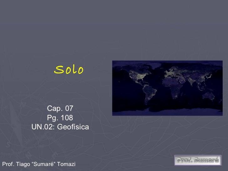 "Solo              Cap. 07              Pg. 108          UN.02: GeofísicaProf. Tiago ""Sumaré"" Tomazi"